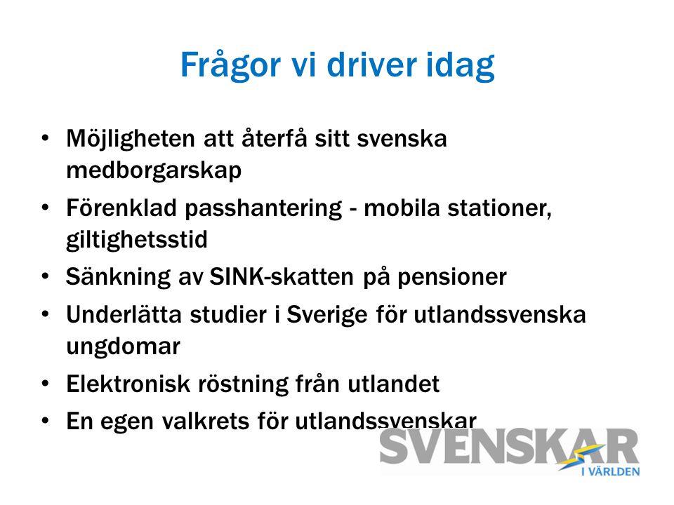 Frågor vi driver idag Möjligheten att återfå sitt svenska medborgarskap Förenklad passhantering - mobila stationer, giltighetsstid Sänkning av SINK-sk