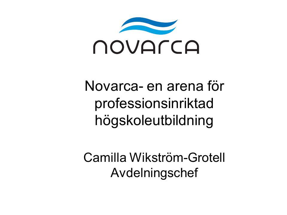 Novarca- en arena för professionsinriktad högskoleutbildning Camilla Wikström-Grotell Avdelningschef