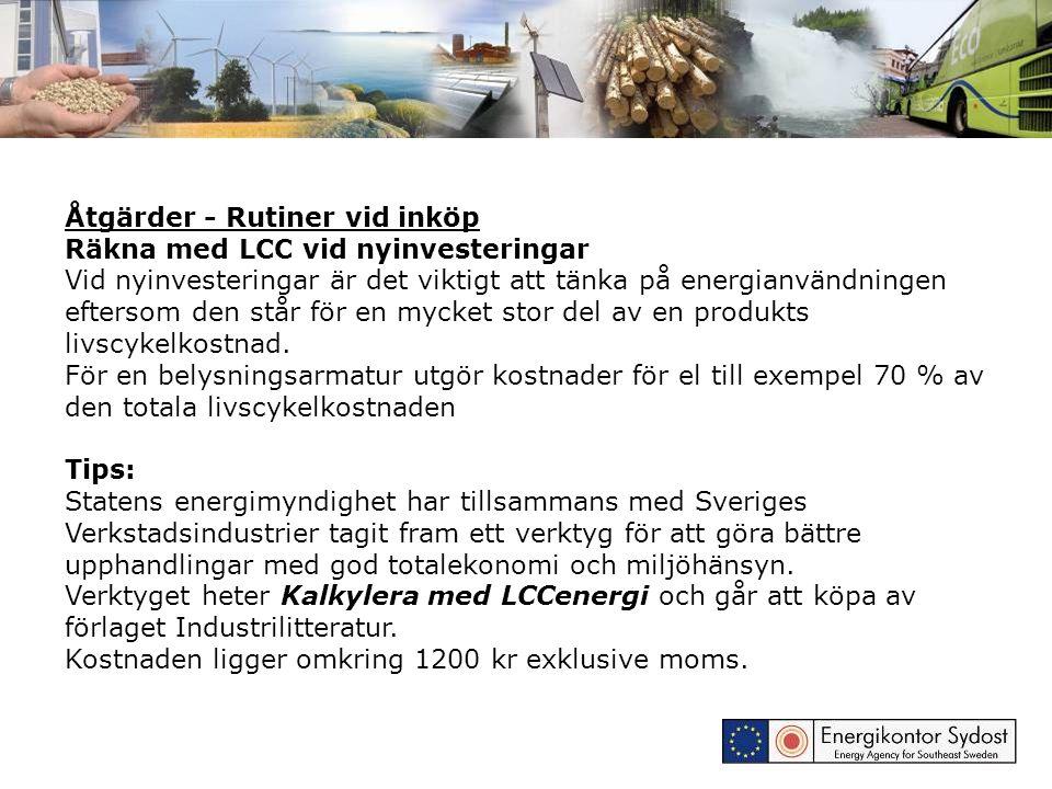 Åtgärder - Rutiner vid inköp Räkna med LCC vid nyinvesteringar Vid nyinvesteringar är det viktigt att tänka på energianvändningen eftersom den står fö
