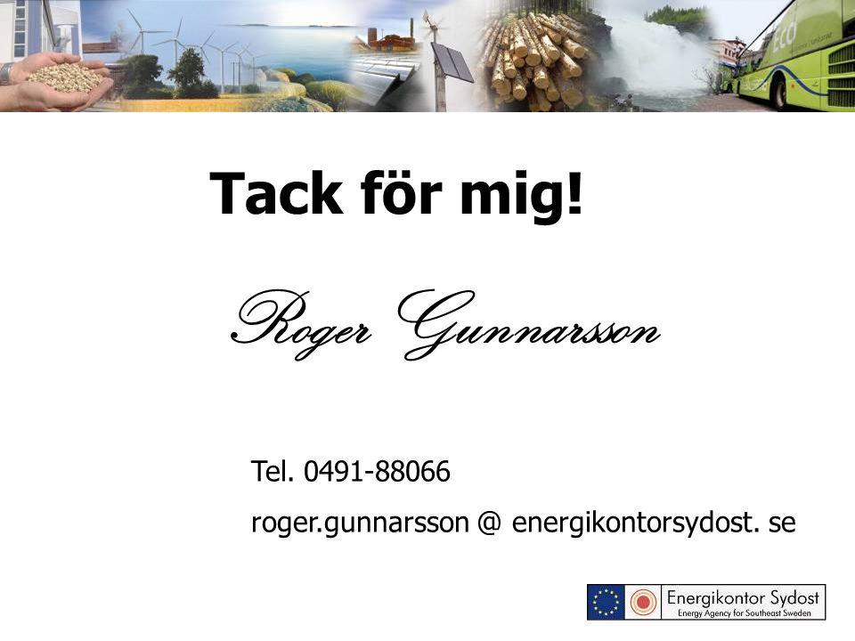 Tack för mig! Roger Gunnarsson Tel. 0491-88066 roger.gunnarsson @ energikontorsydost. se