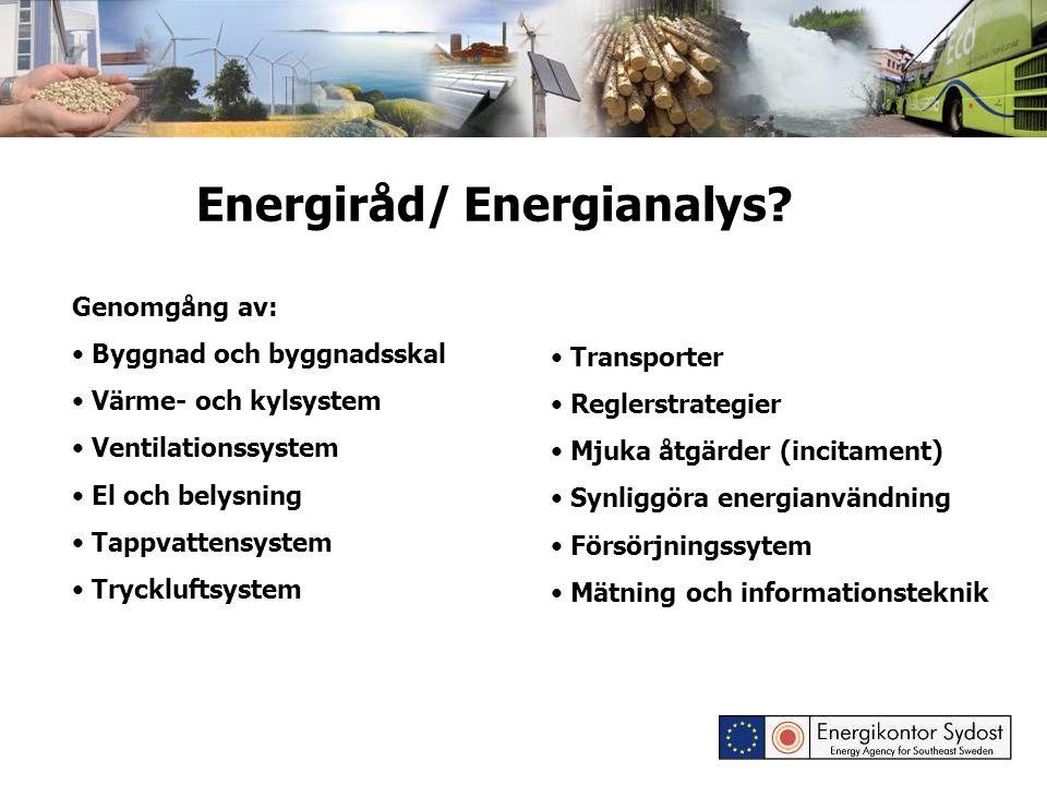 Energiråd/ Energianalys? Genomgång av: Byggnad och byggnadsskal Värme- och kylsystem Ventilationssystem El och belysning Tappvattensystem Tryckluftsys