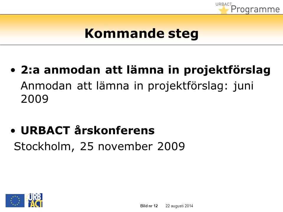 22 augusti 2014 Bild nr 12 Kommande steg 2:a anmodan att lämna in projektförslag Anmodan att lämna in projektförslag: juni 2009 URBACT årskonferens Stockholm, 25 november 2009