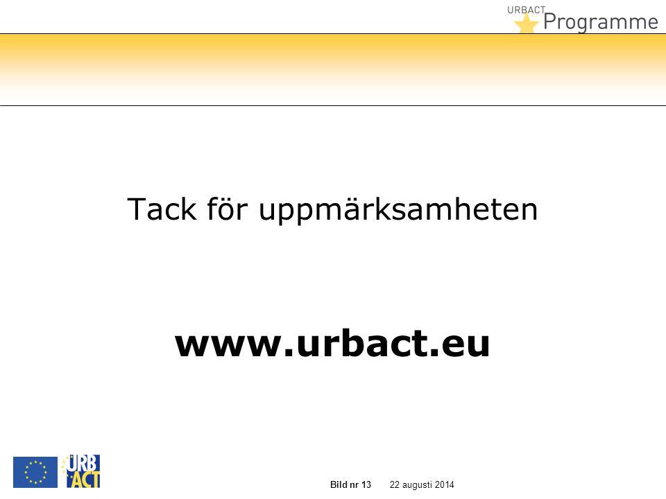 22 augusti 2014 Bild nr 13 Tack för uppmärksamheten www.urbact.eu