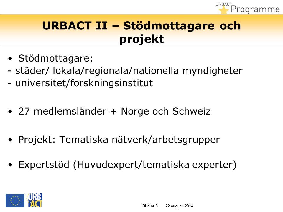 22 augusti 2014 Bild nr 3 URBACT II – Stödmottagare och projekt Stödmottagare: - städer/ lokala/regionala/nationella myndigheter - universitet/forskni