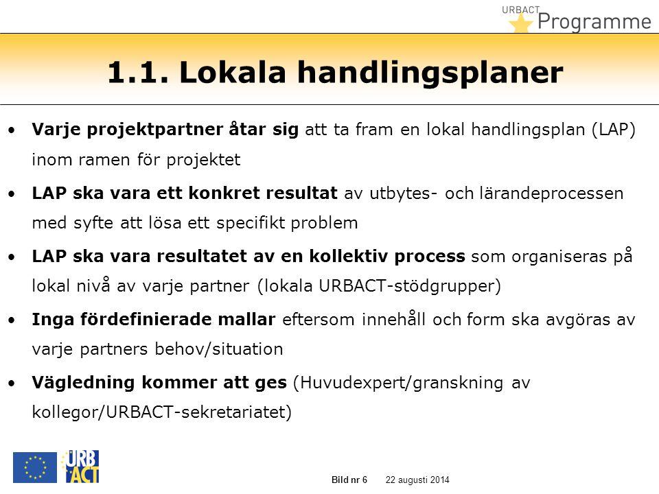 22 augusti 2014 Bild nr 6 1.1. Lokala handlingsplaner Varje projektpartner åtar sig att ta fram en lokal handlingsplan (LAP) inom ramen för projektet