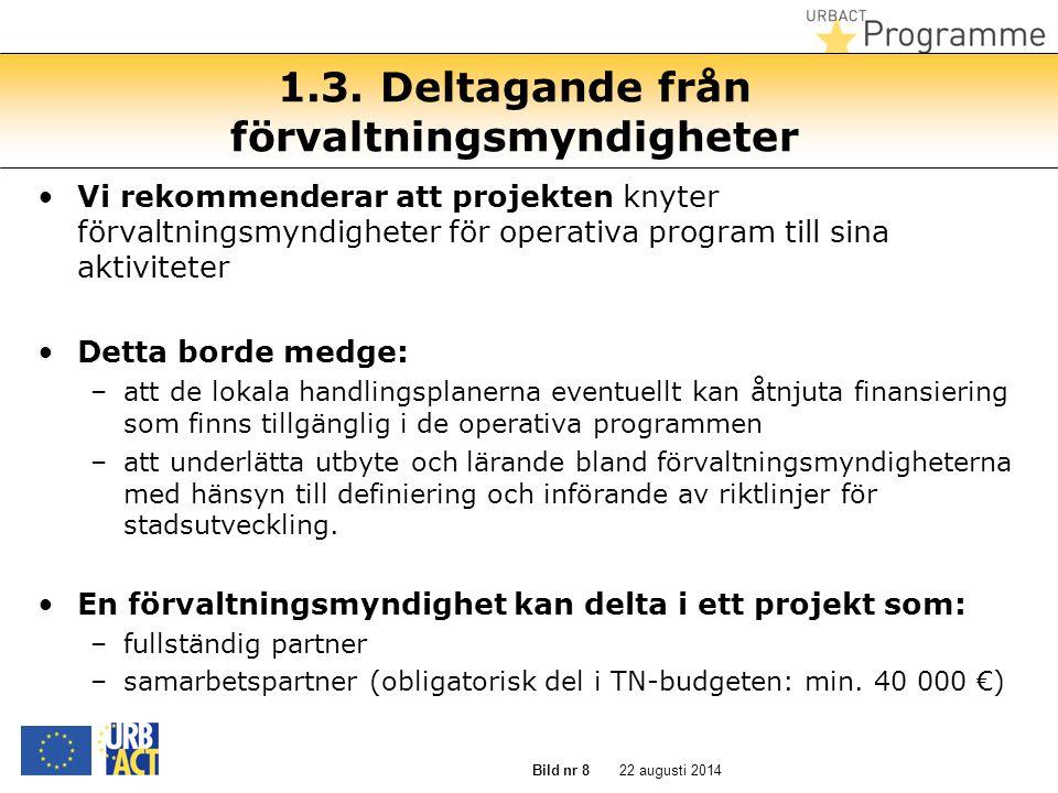 22 augusti 2014 Bild nr 8 1.3. Deltagande från förvaltningsmyndigheter Vi rekommenderar att projekten knyter förvaltningsmyndigheter för operativa pro