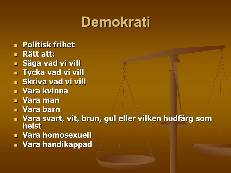Demokrati Politisk frihet Politisk frihet Rätt att: Rätt att: Säga vad vi vill Säga vad vi vill Tycka vad vi vill Tycka vad vi vill Skriva vad vi vill