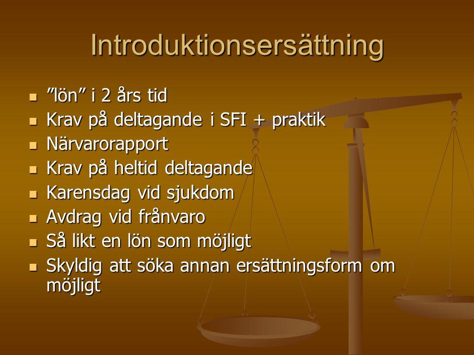 """Introduktionsersättning """"lön"""" i 2 års tid """"lön"""" i 2 års tid Krav på deltagande i SFI + praktik Krav på deltagande i SFI + praktik Närvarorapport Närva"""