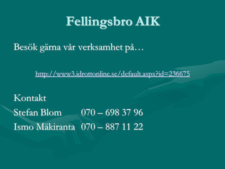 Fellingsbro AIK Besök gärna vår verksamhet på… http://www3.idrottonline.se/default.aspx id=236675 Kontakt Stefan Blom070 – 698 37 96 Ismo Mäkiranta070 – 887 11 22