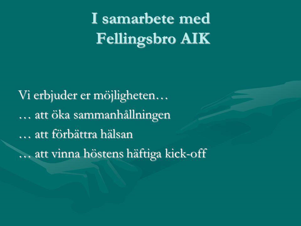 I samarbete med Fellingsbro AIK Vi erbjuder er möjligheten… … att öka sammanhållningen … att förbättra hälsan … att vinna höstens häftiga kick-off