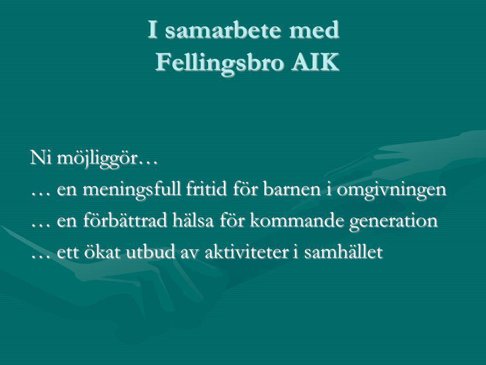 I samarbete med Fellingsbro AIK Ni möjliggör… … en meningsfull fritid för barnen i omgivningen … en förbättrad hälsa för kommande generation … ett ökat utbud av aktiviteter i samhället