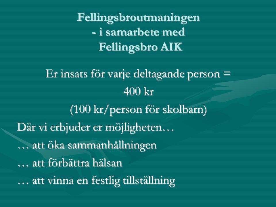 Fellingsbroutmaningen - i samarbete med Fellingsbro AIK Er insats för varje deltagande person = 400 kr (100 kr/person för skolbarn) Där vi erbjuder er möjligheten… … att öka sammanhållningen … att förbättra hälsan … att vinna en festlig tillställning