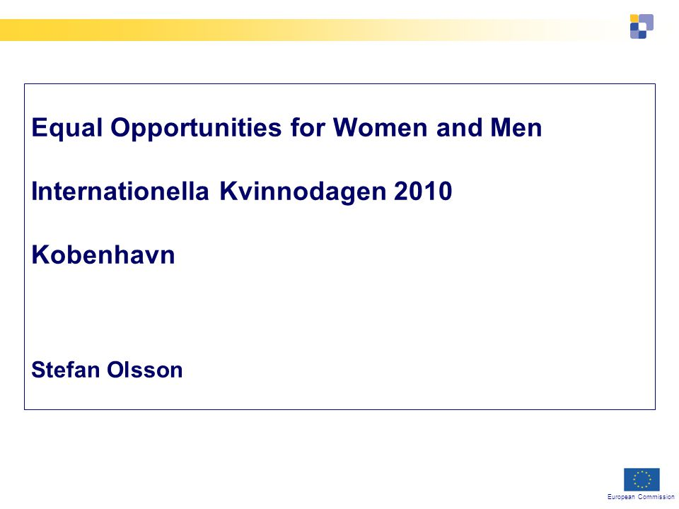 European Commission Equal Opportunities for Women and Men Internationella Kvinnodagen 2010 Kobenhavn Stefan Olsson