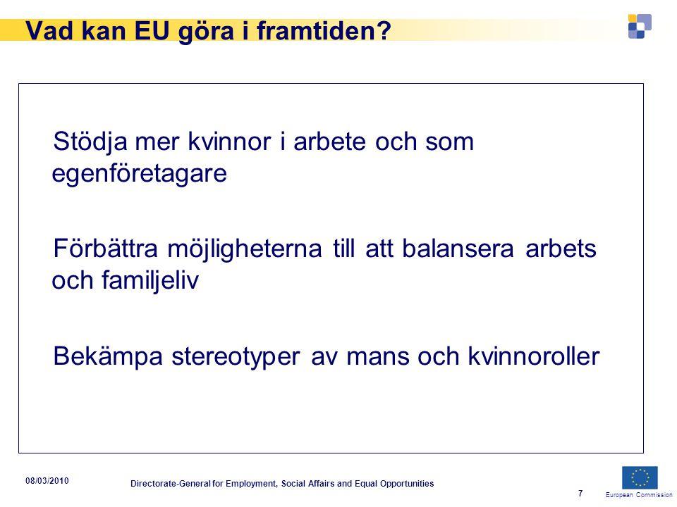 European Commission 08/03/2010 Directorate-General for Employment, Social Affairs and Equal Opportunities 7 Vad kan EU göra i framtiden? Stödja mer kv