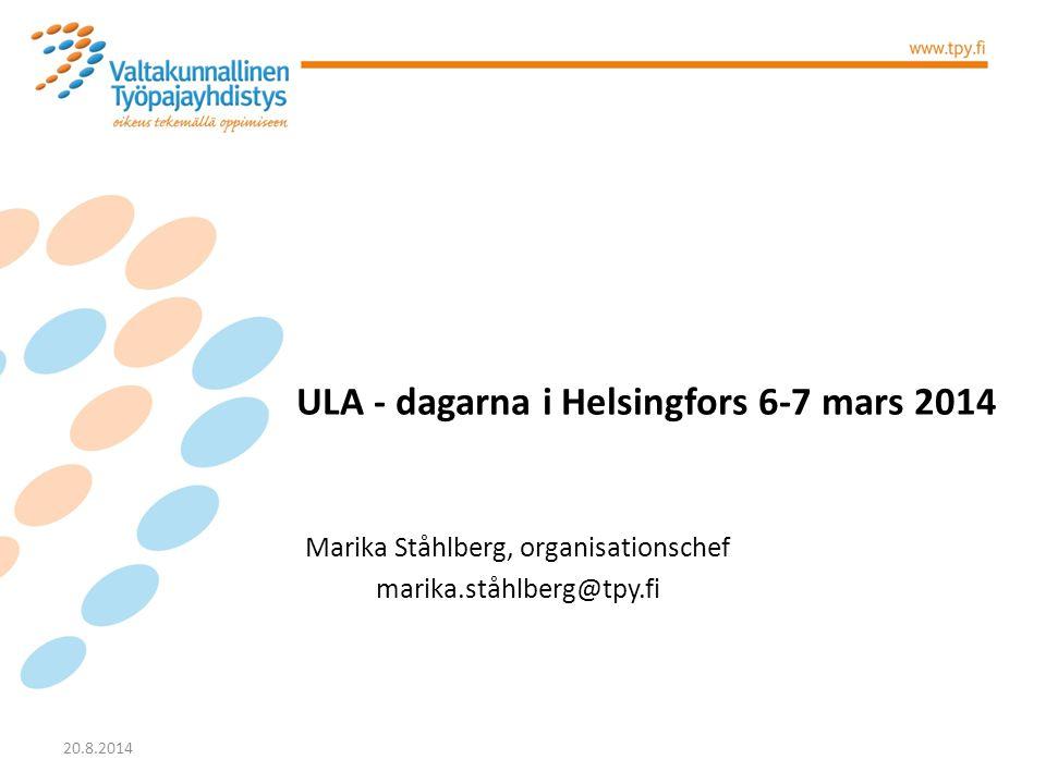 Marika Ståhlberg, organisationschef marika.ståhlberg@tpy.fi 20.8.2014 ULA - dagarna i Helsingfors 6-7 mars 2014