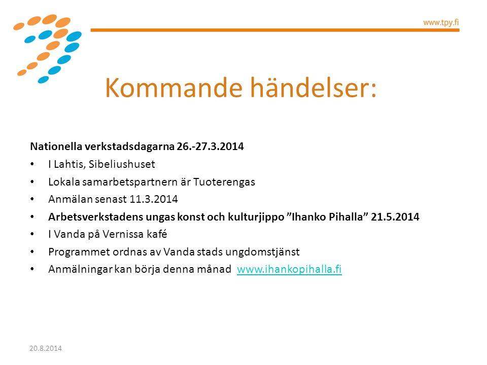 Kommande händelser: Nationella verkstadsdagarna 26.-27.3.2014 I Lahtis, Sibeliushuset Lokala samarbetspartnern är Tuoterengas Anmälan senast 11.3.2014