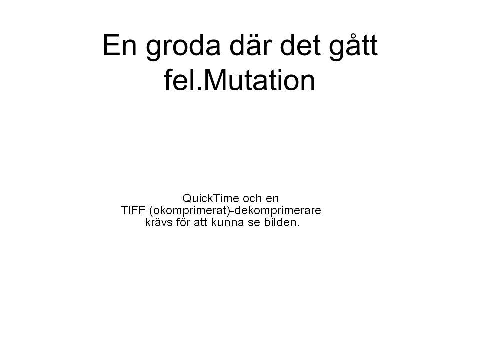 En groda där det gått fel.Mutation