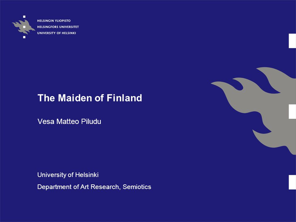 The Maiden of Finland Vesa Matteo Piludu University of Helsinki Department of Art Research, Semiotics