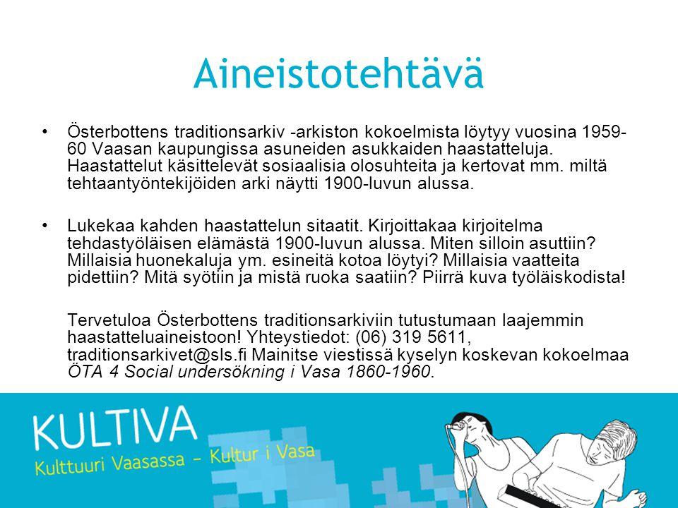 Aineistotehtävä Österbottens traditionsarkiv -arkiston kokoelmista löytyy vuosina 1959- 60 Vaasan kaupungissa asuneiden asukkaiden haastatteluja.