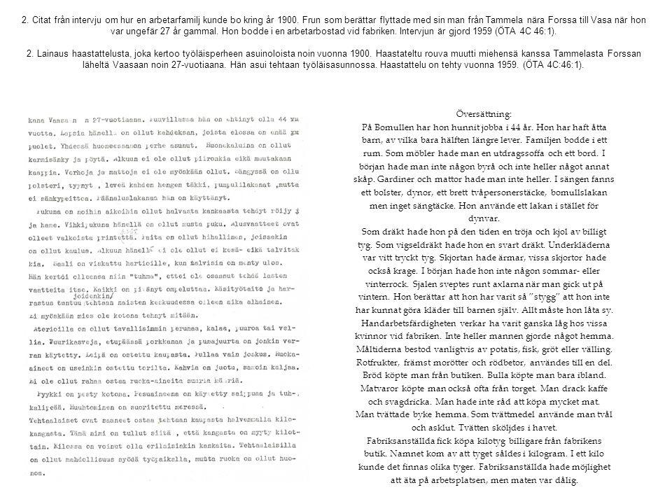 2. Citat från intervju om hur en arbetarfamilj kunde bo kring år 1900. Frun som berättar flyttade med sin man från Tammela nära Forssa till Vasa när h