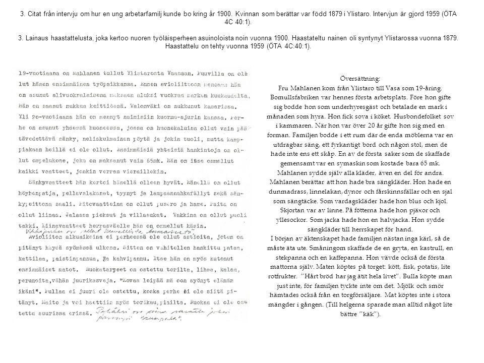 3. Citat från intervju om hur en ung arbetarfamilj kunde bo kring år 1900. Kvinnan som berättar var född 1879 i Ylistaro. Intervjun är gjord 1959 (ÖTA