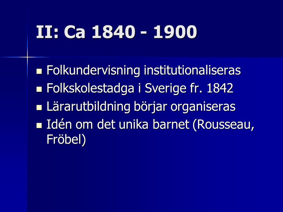 II: Ca 1840 - 1900 Folkundervisning institutionaliseras Folkundervisning institutionaliseras Folkskolestadga i Sverige fr. 1842 Folkskolestadga i Sver
