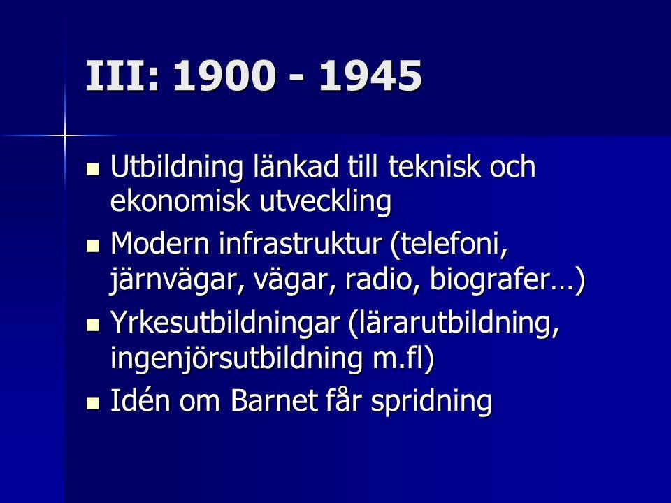 III: 1900 - 1945 Utbildning länkad till teknisk och ekonomisk utveckling Utbildning länkad till teknisk och ekonomisk utveckling Modern infrastruktur