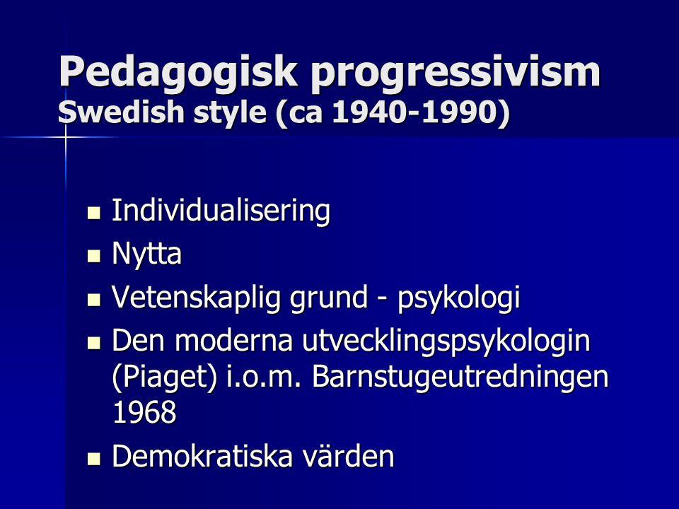 Pedagogisk progressivism Swedish style (ca 1940-1990) Individualisering Individualisering Nytta Nytta Vetenskaplig grund - psykologi Vetenskaplig grun