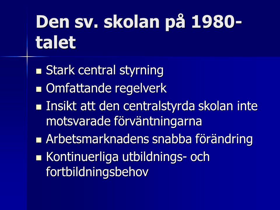 Den sv. skolan på 1980- talet Stark central styrning Stark central styrning Omfattande regelverk Omfattande regelverk Insikt att den centralstyrda sko