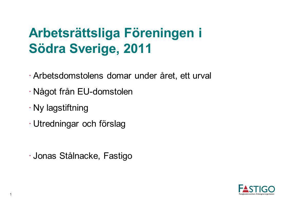Arbetsrättsliga Föreningen i Södra Sverige, 2011 ·Arbetsdomstolens domar under året, ett urval ·Något från EU-domstolen ·Ny lagstiftning ·Utredningar