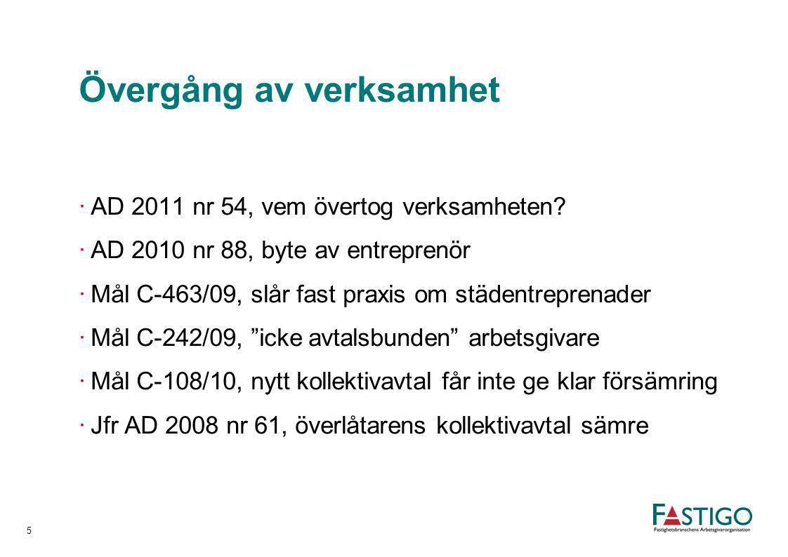 Övergång av verksamhet ·AD 2011 nr 54, vem övertog verksamheten? ·AD 2010 nr 88, byte av entreprenör ·Mål C-463/09, slår fast praxis om städentreprena