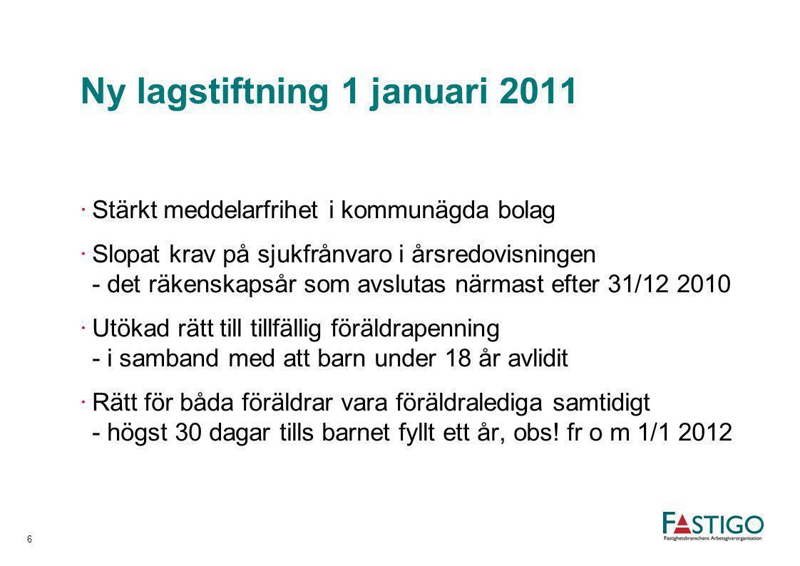 Ny lagstiftning 1 januari 2011 ·Stärkt meddelarfrihet i kommunägda bolag ·Slopat krav på sjukfrånvaro i årsredovisningen - det räkenskapsår som avslut