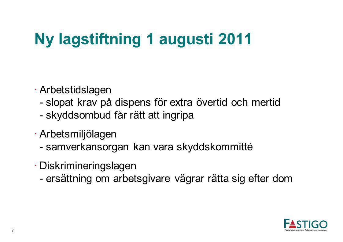 Ny lagstiftning 1 augusti 2011 ·Arbetstidslagen - slopat krav på dispens för extra övertid och mertid - skyddsombud får rätt att ingripa ·Arbetsmiljöl