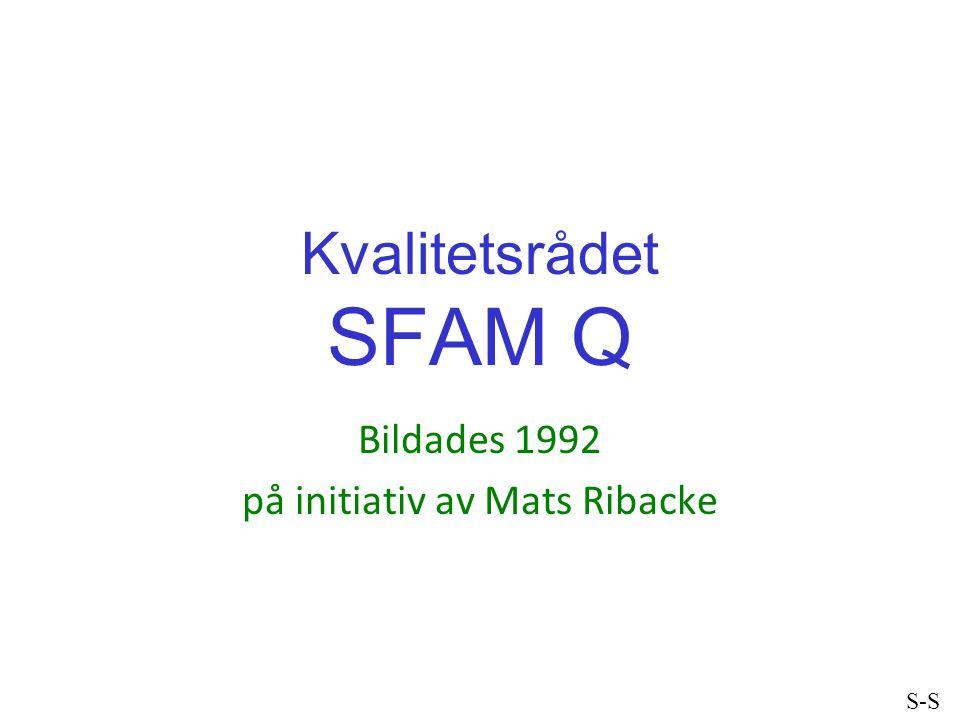Kvalitetsrådet SFAM Q Bildades 1992 på initiativ av Mats Ribacke S-S