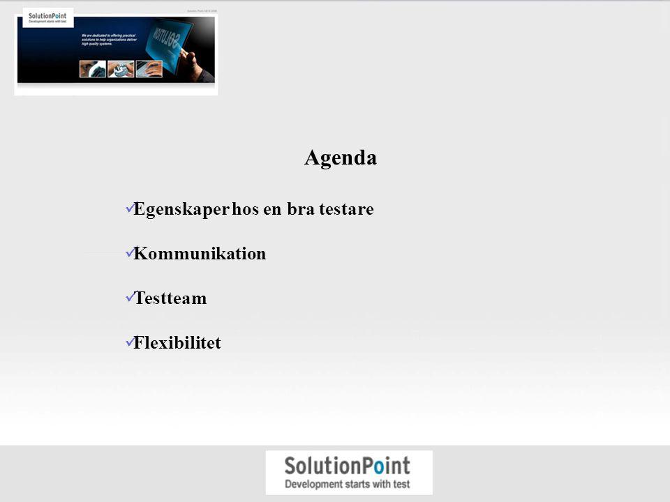 Agenda Egenskaper hos en bra testare Kommunikation Testteam Flexibilitet