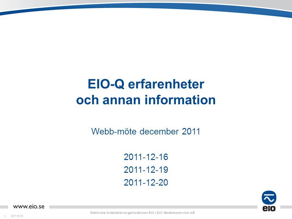11 EIO-Q erfarenheter och annan information Webb-möte december 2011 2011-12-16 2011-12-19 2011-12-20 2011-12-19