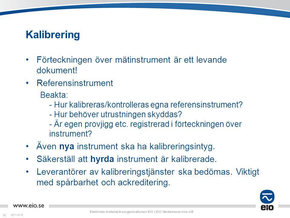 12 Kalibrering Förteckningen över mätinstrument är ett levande dokument! Referensinstrument Beakta: - Hur kalibreras/kontrolleras egna referensinstrum