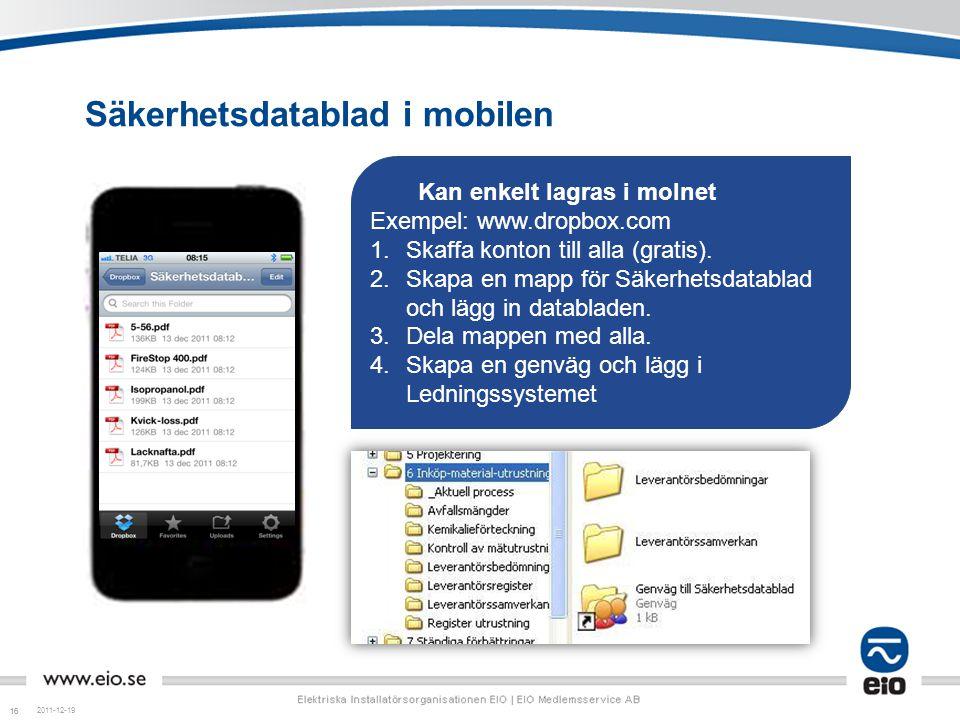 16 Säkerhetsdatablad i mobilen 2011-12-19 Kan enkelt lagras i molnet Exempel: www.dropbox.com 1.Skaffa konton till alla (gratis). 2.Skapa en mapp för