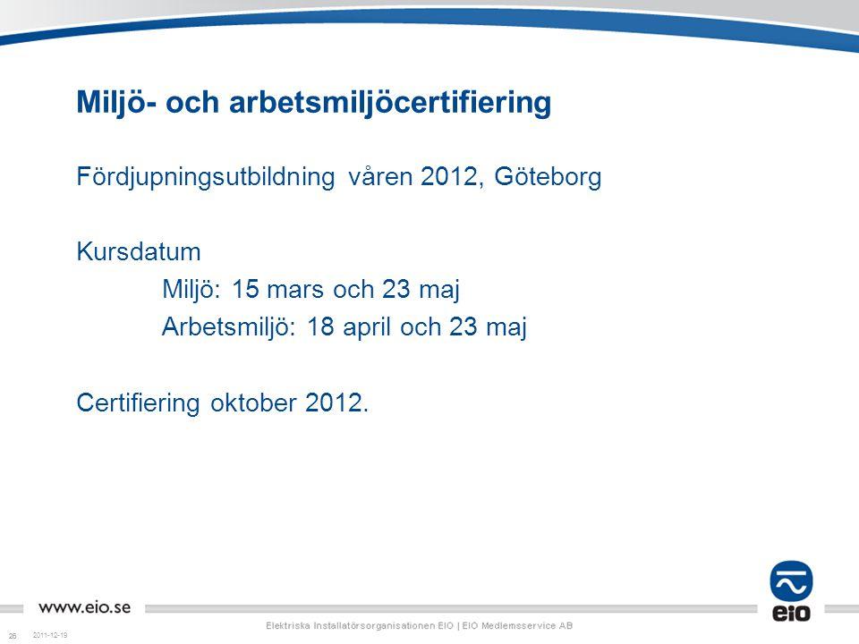 26 Miljö- och arbetsmiljöcertifiering Fördjupningsutbildning våren 2012, Göteborg Kursdatum Miljö: 15 mars och 23 maj Arbetsmiljö: 18 april och 23 maj