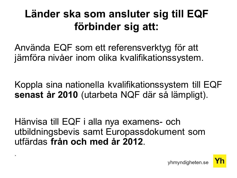 yhmyndigheten.se Länder ska som ansluter sig till EQF förbinder sig att: Använda EQF som ett referensverktyg för att jämföra nivåer inom olika kvalifikationssystem.