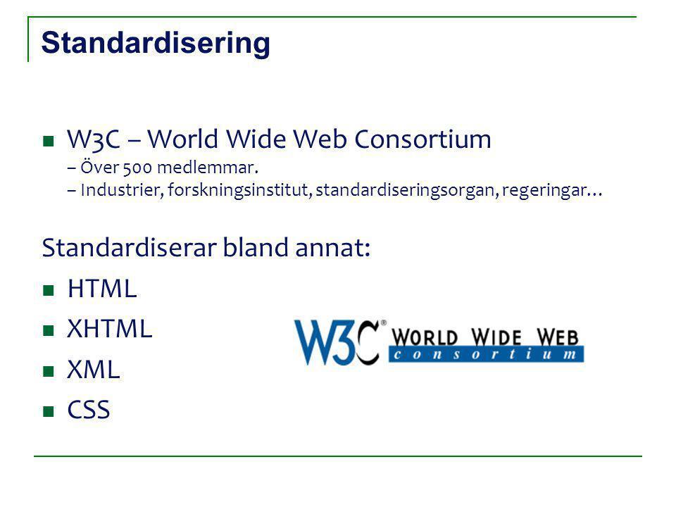Standardisering W3C – World Wide Web Consortium – Över 500 medlemmar.