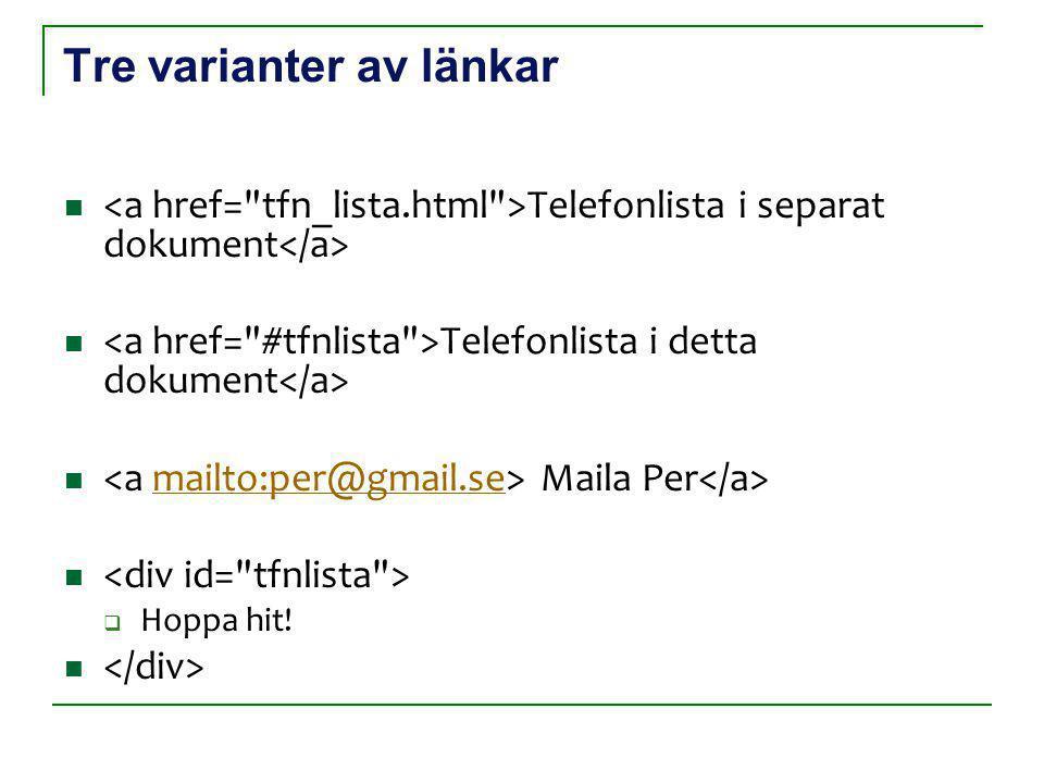 Tre varianter av länkar Telefonlista i separat dokument Telefonlista i detta dokument Maila Per mailto:per@gmail.se  Hoppa hit!