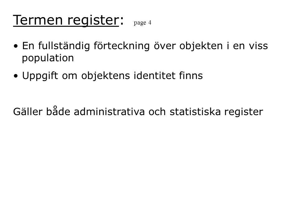 Termen register: page 4 En fullständig förteckning över objekten i en viss population Uppgift om objektens identitet finns Gäller både administrativa