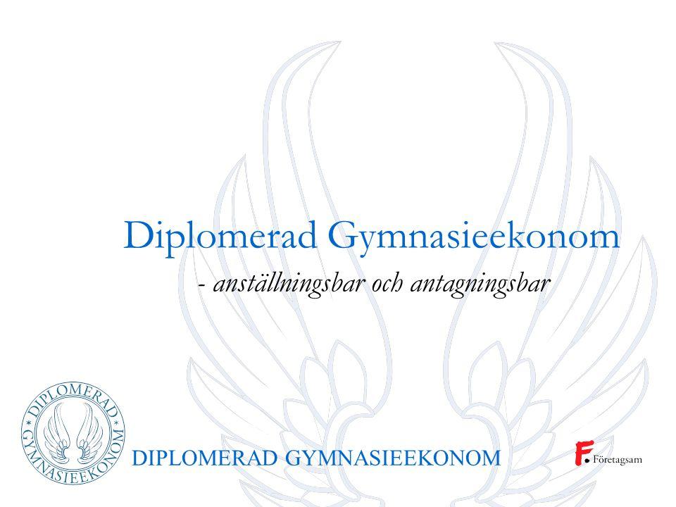 DIPLOMERAD GYMNASIEEKONOM Ambitioner: Den bästa möjliga ekonomiutbildningen på gymnasienivå. Förankrad i näringsliv och högskola. Utbildning med en röd tråd.