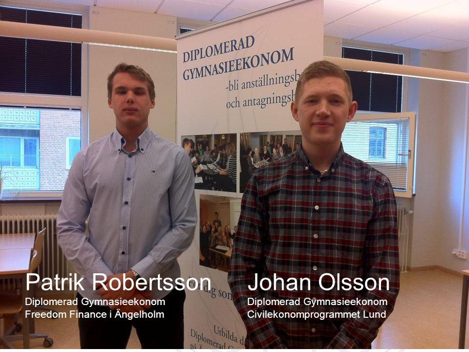 DIPLOMERAD GYMNASIEEKONOM Johan Olsson Diplomerad Gymnasieekonom Civilekonomprogrammet Lund Patrik Robertsson Diplomerad Gymnasieekonom Freedom Financ