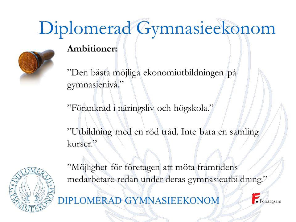 """DIPLOMERAD GYMNASIEEKONOM Ambitioner: """"Den bästa möjliga ekonomiutbildningen på gymnasienivå."""" """"Förankrad i näringsliv och högskola."""" """"Utbildning med"""