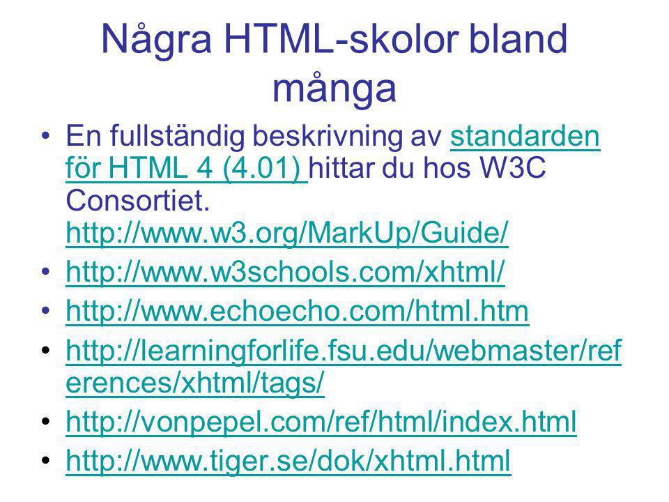 Några HTML-skolor bland många En fullständig beskrivning av standarden för HTML 4 (4.01) hittar du hos W3C Consortiet. http://www.w3.org/MarkUp/Guide/