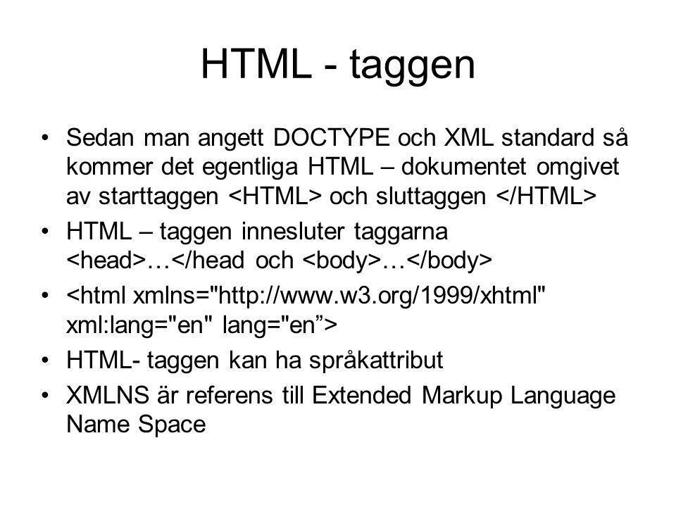 HTML - taggen Sedan man angett DOCTYPE och XML standard så kommer det egentliga HTML – dokumentet omgivet av starttaggen och sluttaggen HTML – taggen