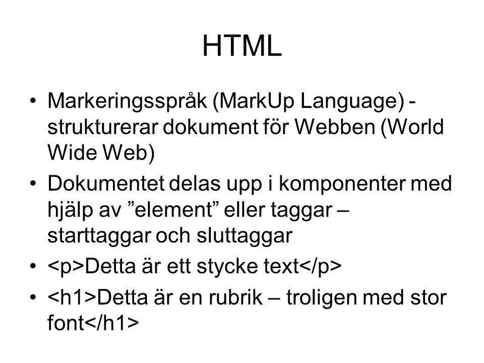 """HTML Markeringsspråk (MarkUp Language) - strukturerar dokument för Webben (World Wide Web) Dokumentet delas upp i komponenter med hjälp av """"element"""" e"""