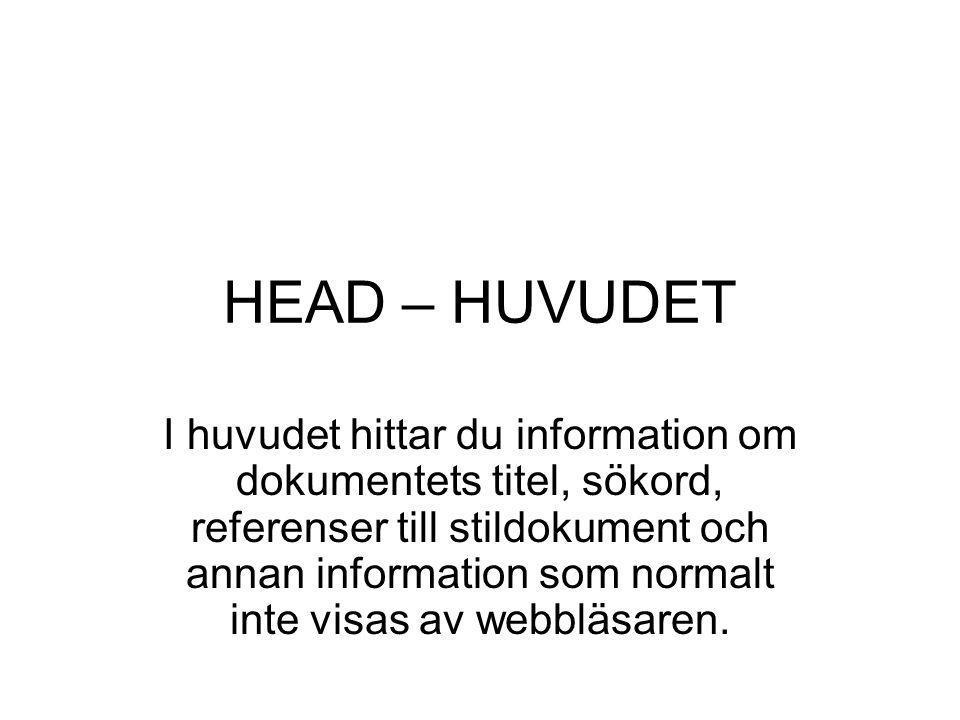 HEAD – HUVUDET I huvudet hittar du information om dokumentets titel, sökord, referenser till stildokument och annan information som normalt inte visas